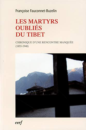 Les Martyrs oubliés du Tibet. Chronique d'une rencontre manquée (1855-1940).: ...