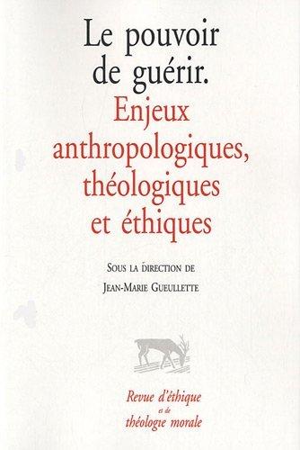 9782204096003: Revue d'�thique et de th�ologie morale : Le pouvoir de gu�rir : Enjeux anthropologiques, th�ologiques et �thiques