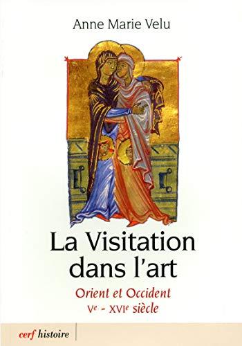 9782204096584: La Visitation dans l'art : Orient et Occident Ve-XVIe siècle