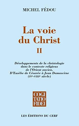 9782204097703: La voie du Christ : Tome 2, Développements de la christologie dans le contexte religieux de l'Orient ancien. D'Eusèbe de Césarée à Jean Damascène (IVe-VIIIe siècle)