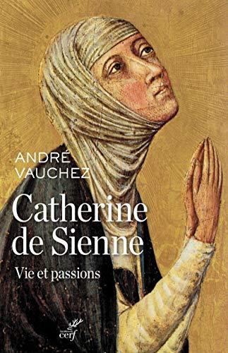 CATHERINE DE SIENNE VIE ET PASSIONS: VAUCHEZ ANDRE