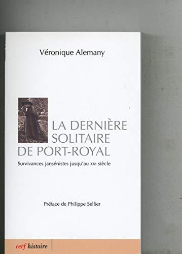 9782204099516: La dernière solitaire de Port-royal : Survivances jansénistes jusqu'au XXe siècle