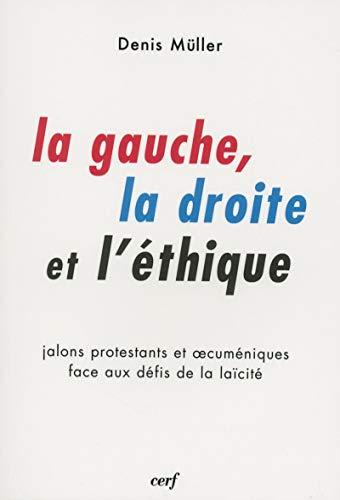 9782204099530: La gauche, la droite et l'�thique : Jalons protestants et oecum�niques faces aux d�fis de la la�cit�