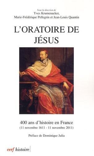 L'Oratoire de Jésus : 400 ans d'histoire: Yves Krumenacker; Marie-Frédérique