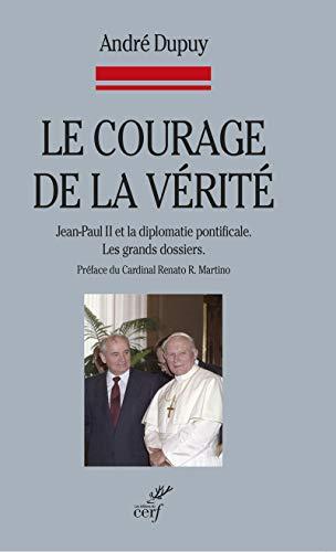 9782204101158: Le courage de la vérité : Jean-Paul II et la diplomatie pontificale. Les grands dossiers