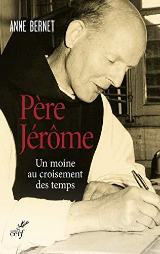 PERE JEROME MOINE CROISEMENT DES TEMPS: BERNET ANNE
