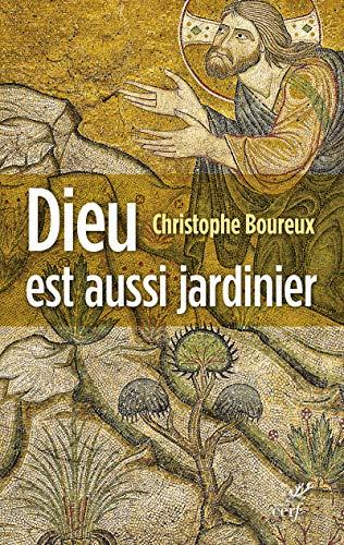 DIEU EST AUSSI JARDINIER: BOUREUX CHRISTOPHE