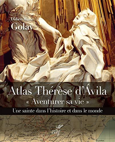 Atlas Thérèse d'Avila : Aventure sa vie. Une sainte dans l'histoire et dans...