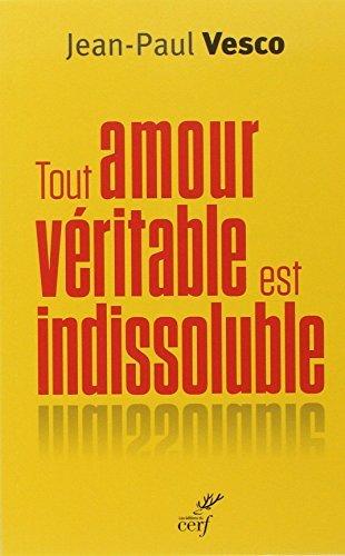 9782204103923: Tout amour v�ritable est indissoluble : Plaidoyer pour les divorc�s remari�s