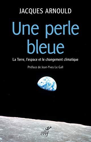 9782204104227: Une perle bleue : La Terre, l'espace et le changement climatique
