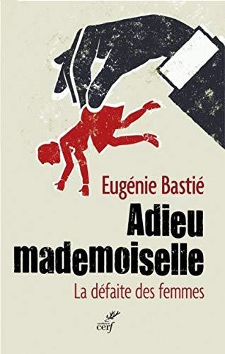 9782204104890: Adieu mademoiselle : La défaite des femmes