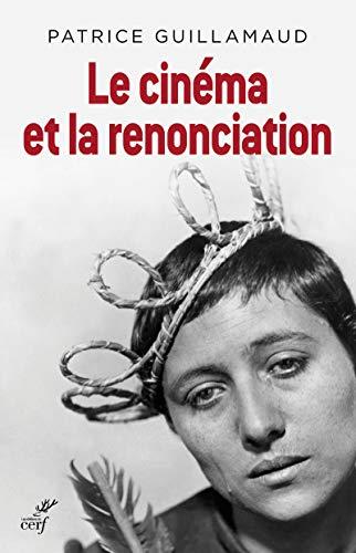 CINEMA ET LA RENONCIATION -LE-: GUILLAMAUD PATRICE