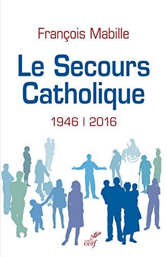 SECOURS CATHOLIQUE 1946-2016 -LE-: MABILLE FRANCOIS