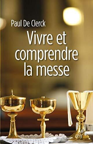 VIVRE ET COMPRENDRE LA MESSE: DE CLERCK PAUL