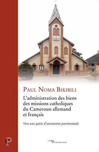 9782204139311: L'administration des biens des missions catholiques du Cameroun allemand et français : Vers une quête d'autonomie patrimoniale