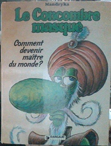 Le Concombre Masque: Comment Devenir Maitre Du Monde?: Mandryka