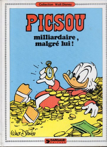 Collection Walt Disney : Oncle Picsou - milliardaire, malgre lui !: Disney, Walt: