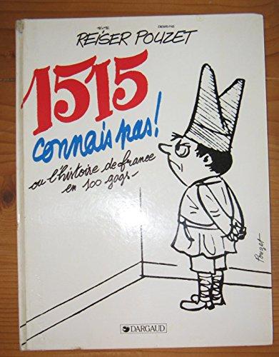 1515 connais pas! ou l'histoire de France en 100 gags: Reiser (texte); Pouzet (dessins)