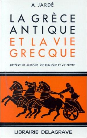 9782206002989: La Gr�ce antique et la vie grecque : Litt�rature, histoire, vie publique et vie priv�e