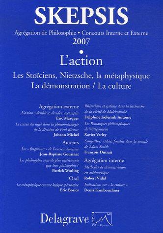 9782206011486: L'action : Les Stoïciens, Nietzsche, la métaphysique. La démonstration/La culture. Agrégation de Philosophie 2007