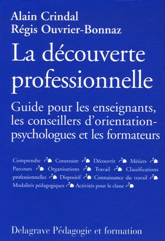 9782206012520: La Découverte Professionnelle : Guide pour les enseignants, les conseillers d'orientation-psychologues et les formateurs