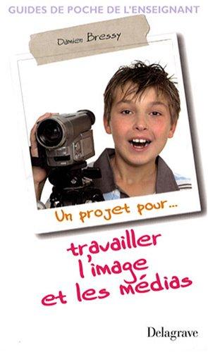 9782206013701: Un projet pour travailler l'image et les m�dias