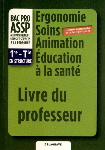 9782206018492: Ergonomie Soins Animation Education à la santé 1e-Tle Bac Pro ASSP en structure : Livre du professeur