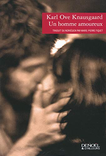 Un homme amoureux: Karl Ove Knausg�rd
