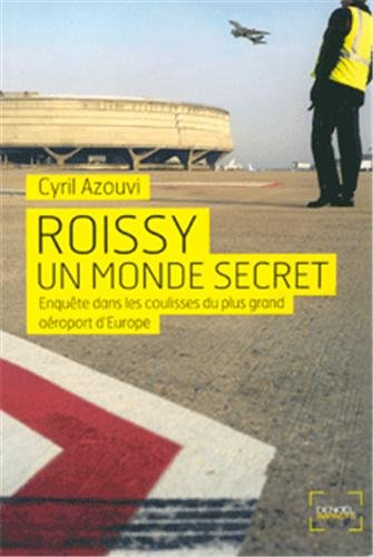 9782207111499: Roissy, un monde secret: Enquête dans les coulisses du plus grand aéroport d'Europe