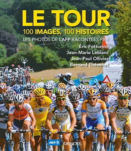Le Tour: 100 images, 100 histoires: Bernard Thévenet, Eric Fottorino, Jean-Marie Leblanc, Jean-Paul...