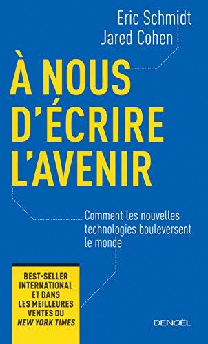 9782207116715: A nous d'�crire l'avenir : Comment les nouvelles technologies bouleversent le monde