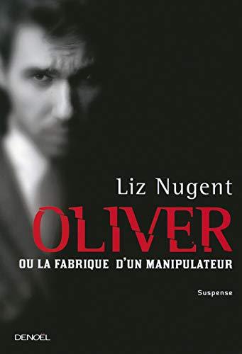 9782207118740: Oliver ; ou la fabrique d'un manipulateur