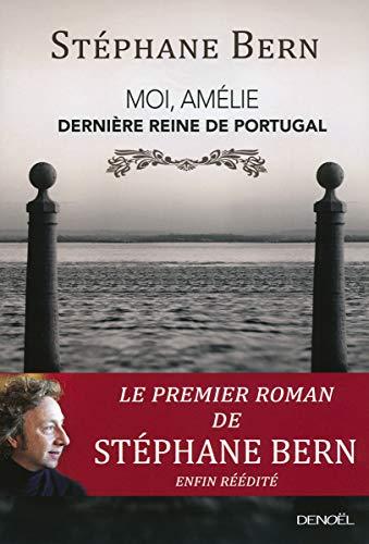 MOI, AMÉLIE, DERNIÈRE REINE DE PORTUGAL: BERN STÉPHANE
