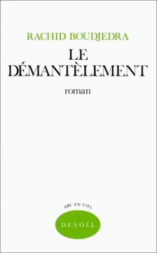 LE DEMANTELEMENT. Roman.: Boudjedra, Rachid