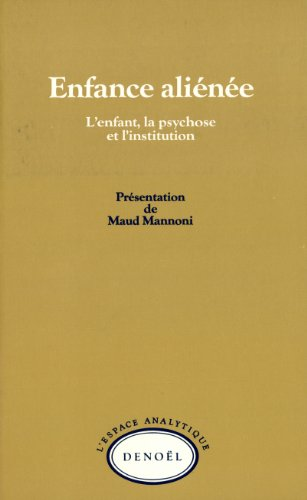 9782207230725: Enfance alienee(l'enfant, la psychose et l'institution) (French Edition)