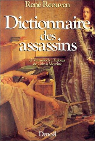 9782207232859: Dictionnaire des assassins - d'Abimelech à Zulotea de Caïn à Mesrine