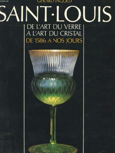 Saint-Louis: Saint Louis from Glass to Crystal from 1586 to Today (Hardback) (French Edition): ...