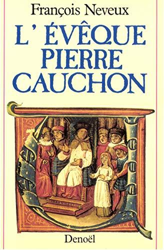 L'eveque Pierre Cauchon (French Edition): Neveux, Francois