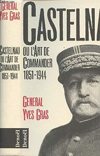 9782207236734: Castelnau, ou, L'art de commander: 1851-1944 (French Edition)
