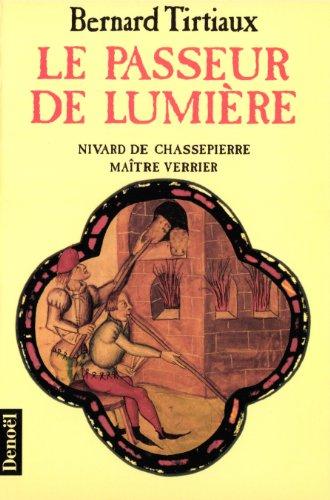 9782207240199: Le Passeur de lumière: Nivard de Chassepierre, maître verrier (Histoire romanesque)