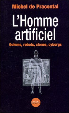 9782207249734: L'homme artificiel(golems, robots, clones, cyborgs) (French Edition)