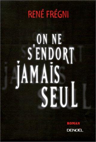 On ne s'endort jamais seul (French Edition): René Fregni