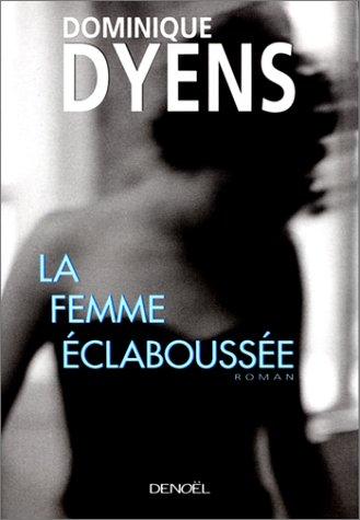 La femme éclaboussée: Dyens, Dominique