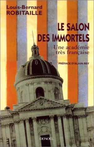 9782207251621: Le Salon des Immortels: Une acad�mie tr�s fran�aise (Hors collection - Documents et essais)