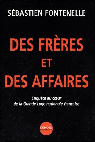 9782207251843: Des frÃ..res et des Affaires : Enquête au cÂœur de la Grande Loge nationale française