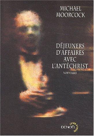 Déjeuners d'affaires avec l'Antéchrist (9782207252970) by Michael Moorcock; Jean-Pierre Pugi; Jean-Luc Fromental