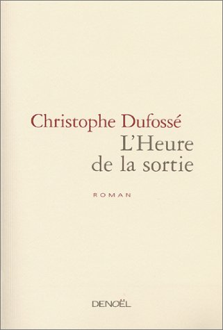 9782207253250: L'Heure de la sortie - Prix du Premier Roman 2002
