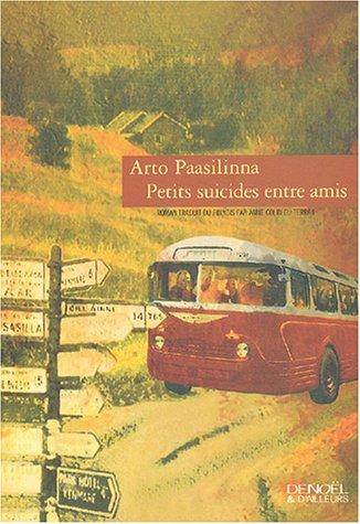 Petits suicides entre amis (Denoël & d'ailleurs): Arto Paasilinna