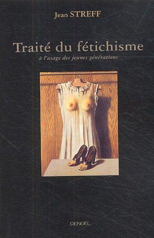 Traité du fétichisme (French Edition): Jean Streff