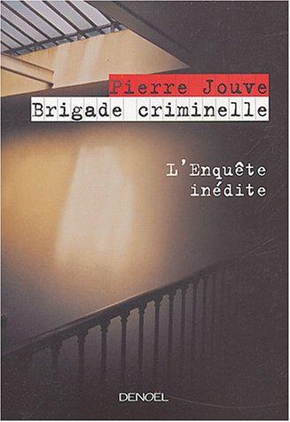 9782207254981: Brigade criminelle: L'enquête inédite (Impacts)